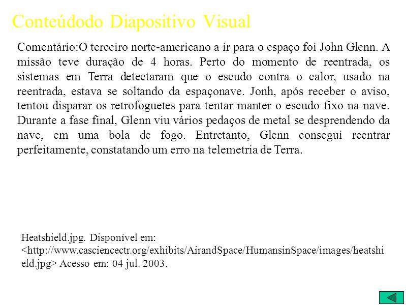 Conteúdodo Diapositivo Visual Comentário:O terceiro norte-americano a ir para o espaço foi John Glenn.