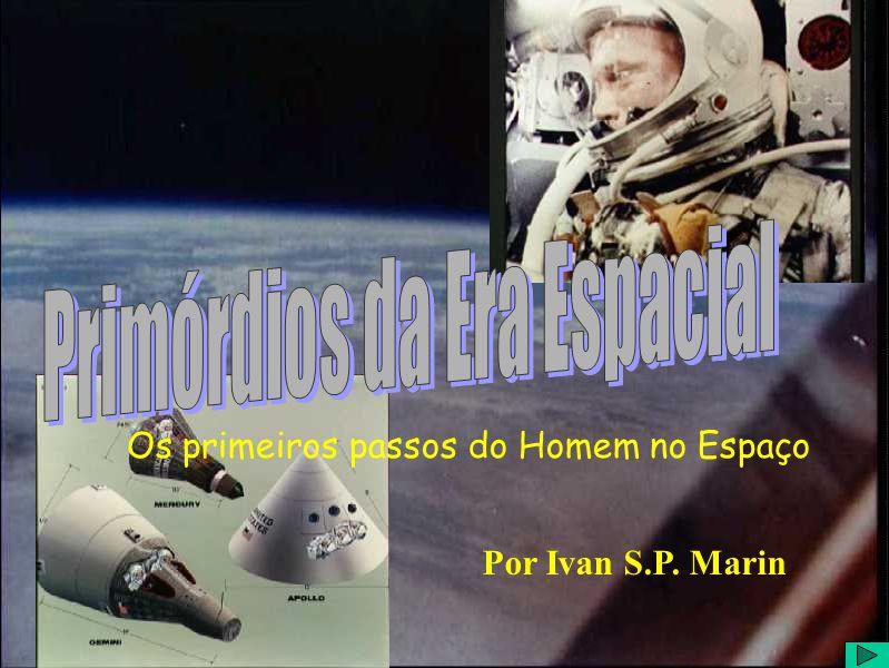 Por Ivan S.P. Marin Os primeiros passos do Homem no Espaço