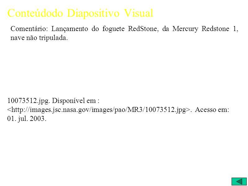 Conteúdodo Diapositivo Visual Comentário: Lançamento do foguete RedStone, da Mercury Redstone 1, nave não tripulada.