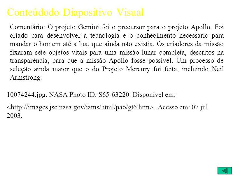 Conteúdodo Diapositivo Visual Comentário: O projeto Gemini foi o precursor para o projeto Apollo.
