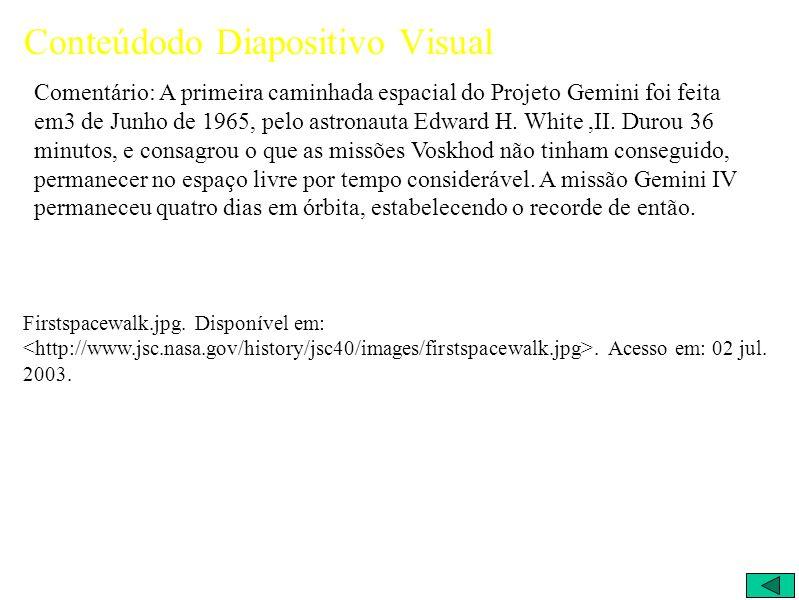 Conteúdodo Diapositivo Visual Comentário: A primeira caminhada espacial do Projeto Gemini foi feita em3 de Junho de 1965, pelo astronauta Edward H.