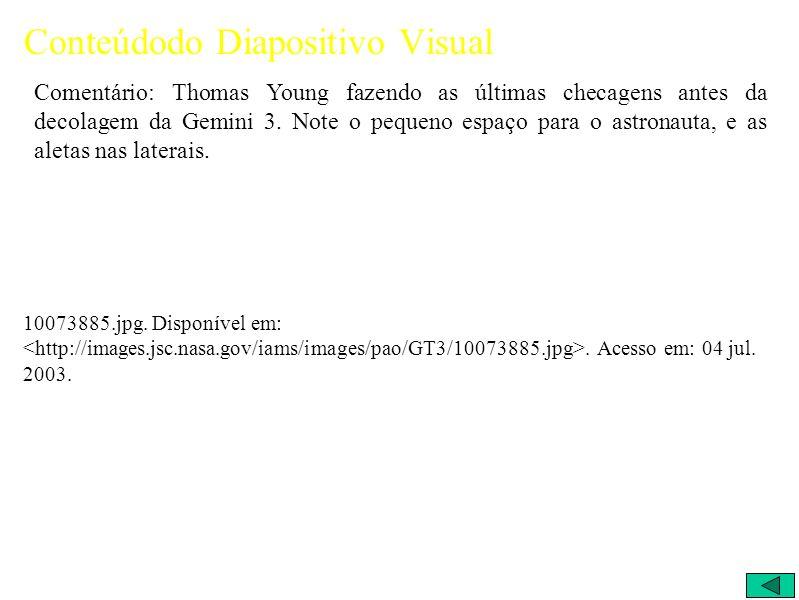 Conteúdodo Diapositivo Visual Comentário: Thomas Young fazendo as últimas checagens antes da decolagem da Gemini 3.