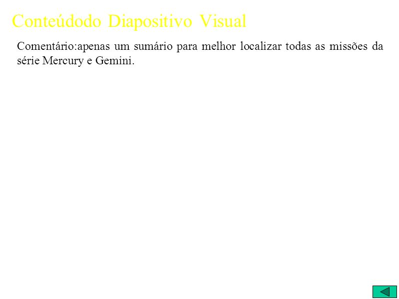 Conteúdodo Diapositivo Visual Comentário:apenas um sumário para melhor localizar todas as missões da série Mercury e Gemini.