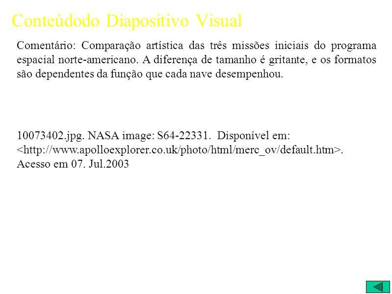 Conteúdodo Diapositivo Visual Comentário: Comparação artística das três missões iniciais do programa espacial norte-americano.