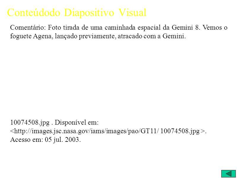 Conteúdodo Diapositivo Visual Comentário: Foto tirada de uma caminhada espacial da Gemini 8.