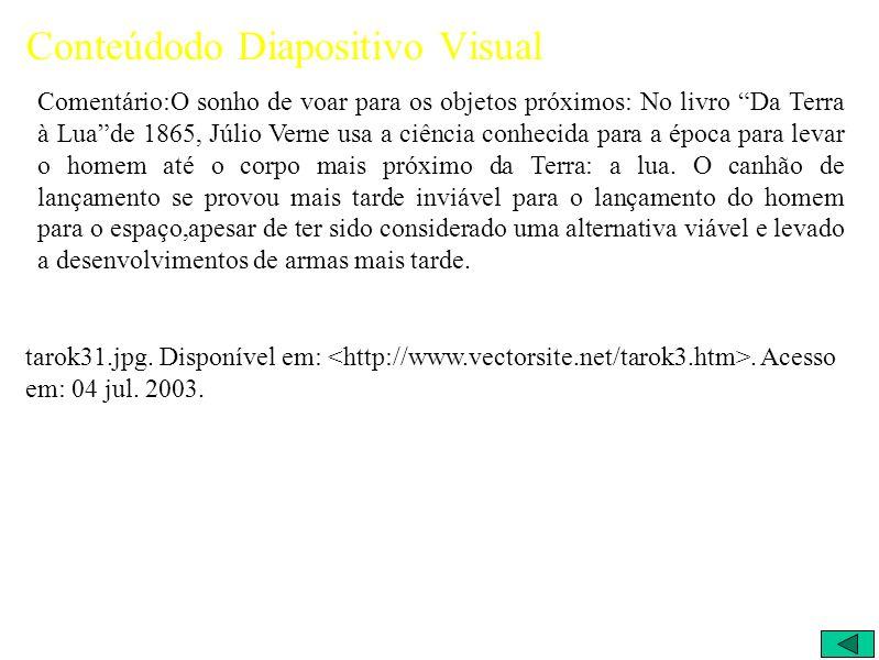 Conteúdodo Diapositivo Visual Comentário:O sonho de voar para os objetos próximos: No livro Da Terra à Luade 1865, Júlio Verne usa a ciência conhecida para a época para levar o homem até o corpo mais próximo da Terra: a lua.