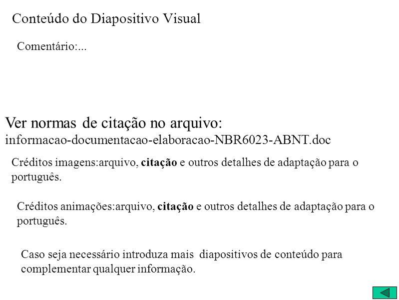 Conteúdo do Diapositivo Visual Comentário:... Créditos imagens:arquivo, citação e outros detalhes de adaptação para o português. Créditos animações:ar