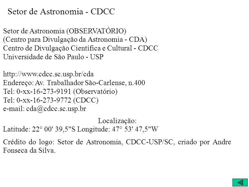 Setor de Astronomia - CDCC Setor de Astronomia (OBSERVATÓRIO) (Centro para Divulgação da Astronomia - CDA) Centro de Divulgação Científica e Cultural - CDCC Universidade de São Paulo - USP http://www.cdcc.sc.usp.br/cda Endereço: Av.