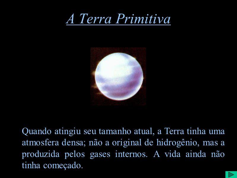 A Terra Primitiva 1 Como é que a Terra começou a existir.