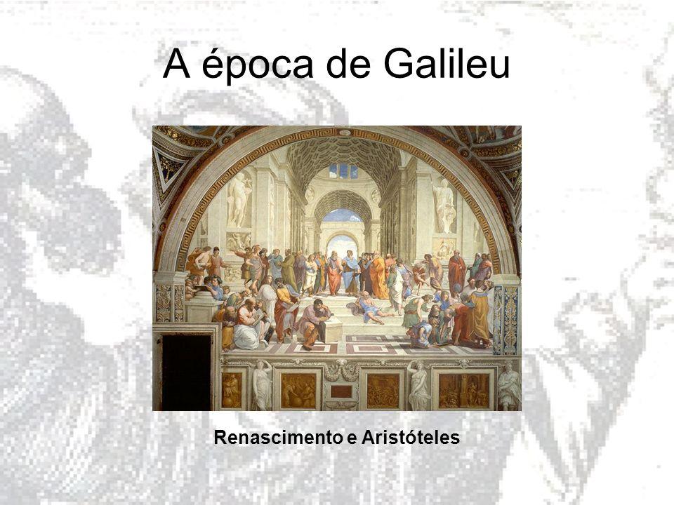 A época de Galileu Renascimento e Aristóteles