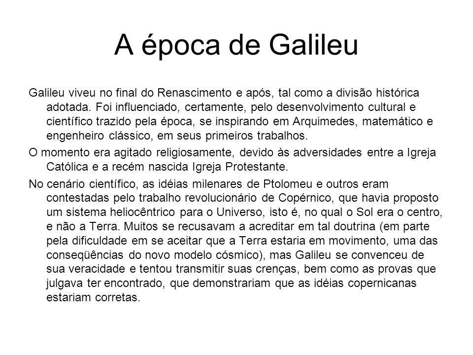 A época de Galileu Galileu viveu no final do Renascimento e após, tal como a divisão histórica adotada. Foi influenciado, certamente, pelo desenvolvim