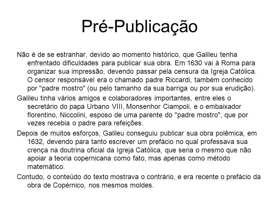 Pré-Publicação Não é de se estranhar, devido ao momento histórico, que Galileu tenha enfrentado dificuldades para publicar sua obra. Em 1630 vai à Rom