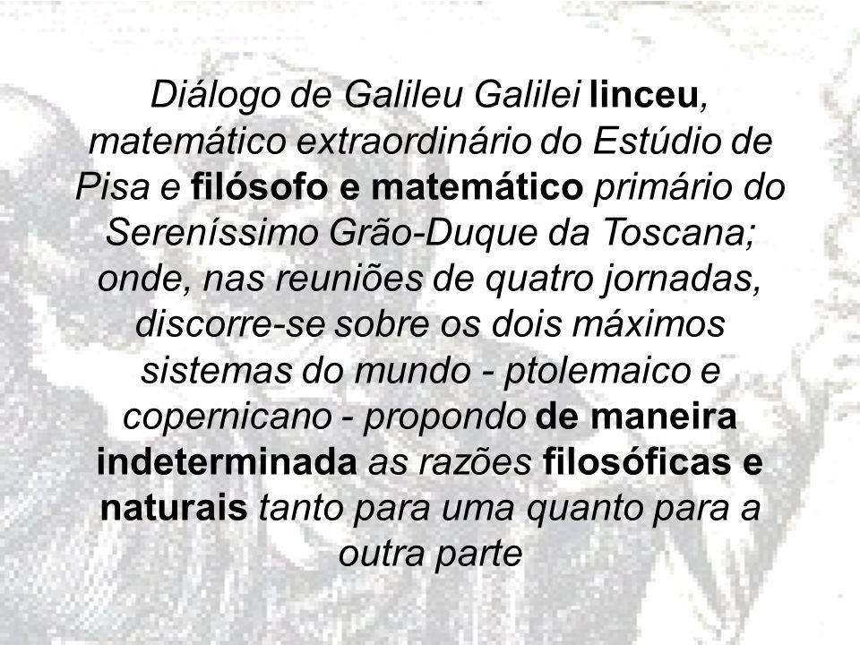 Diálogo de Galileu Galilei linceu, matemático extraordinário do Estúdio de Pisa e filósofo e matemático primário do Sereníssimo Grão-Duque da Toscana;