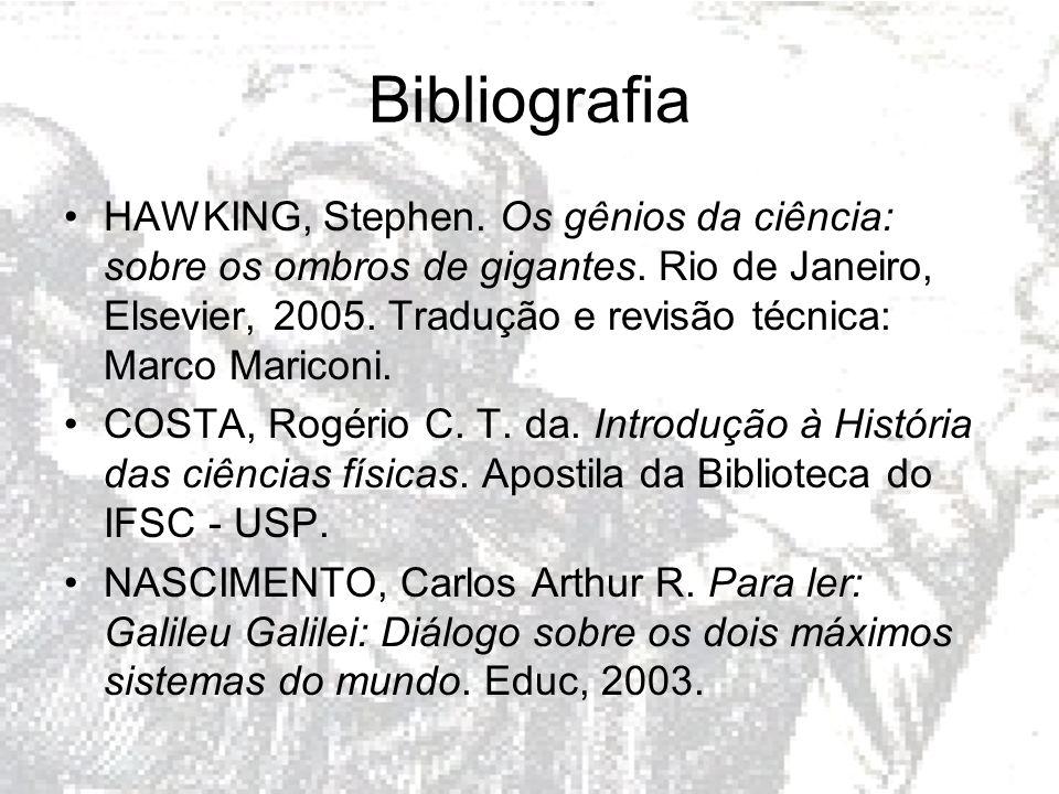 Bibliografia HAWKING, Stephen. Os gênios da ciência: sobre os ombros de gigantes. Rio de Janeiro, Elsevier, 2005. Tradução e revisão técnica: Marco Ma