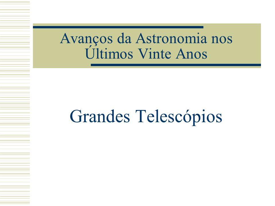 Avanços da Astronomia nos Últimos Vinte Anos Grandes Telescópios