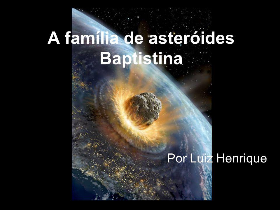 A família de asteróides Baptistina Por Luiz Henrique