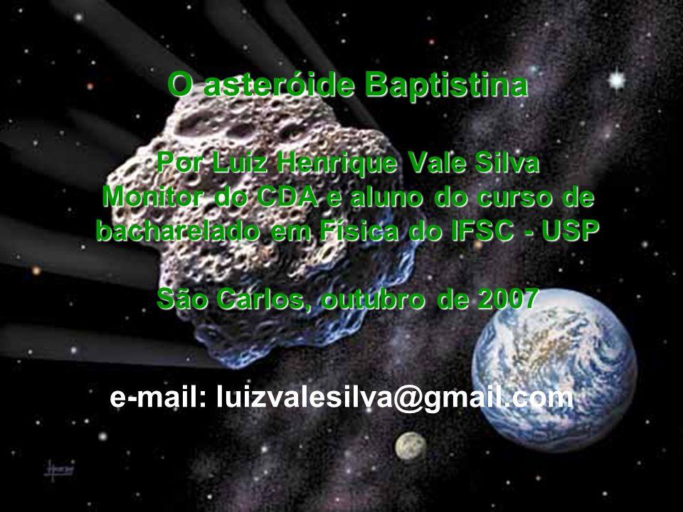 O asteróide Baptistina Por Luiz Henrique Vale Silva Monitor do CDA e aluno do curso de bacharelado em Física do IFSC - USP São Carlos, outubro de 2007