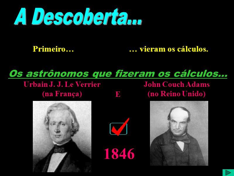 A Descoberta 1 Os astrônomos do século XIX questionavam se a órbita de Urano obedecia à segunda Lei da gravitação descoberta por Isaac Newton. Conform