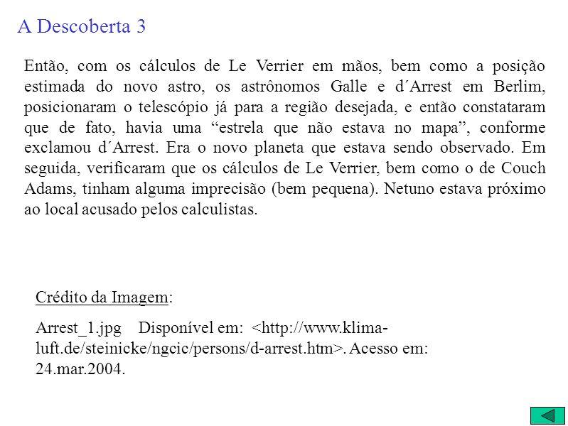 Depois...… apontaram os telescópios. … e os que apontaram o telescópio. 23 de setembro de 1846 O francês envia seus cálculos para o observatório de Be