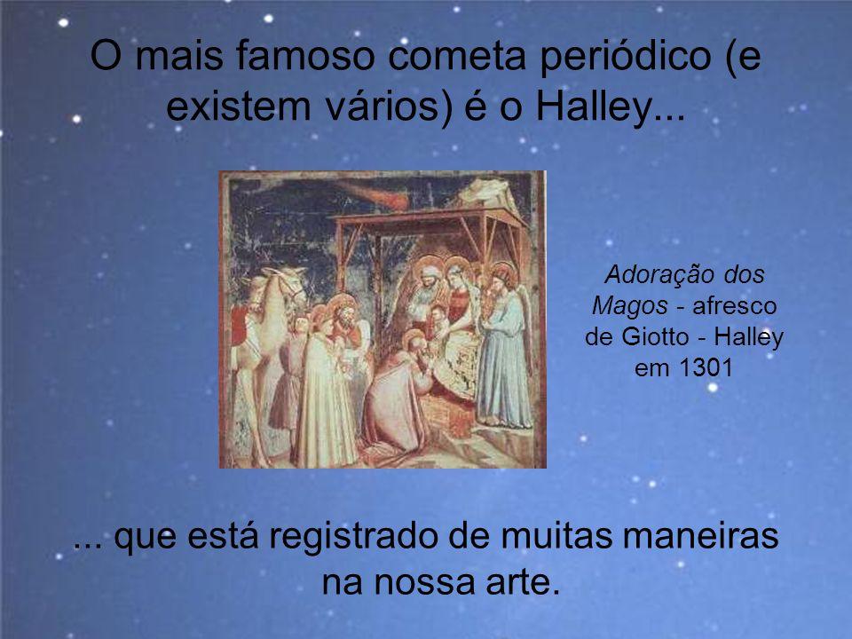 O mais famoso cometa periódico (e existem vários) é o Halley...... que está registrado de muitas maneiras na nossa arte. Adoração dos Magos - afresco