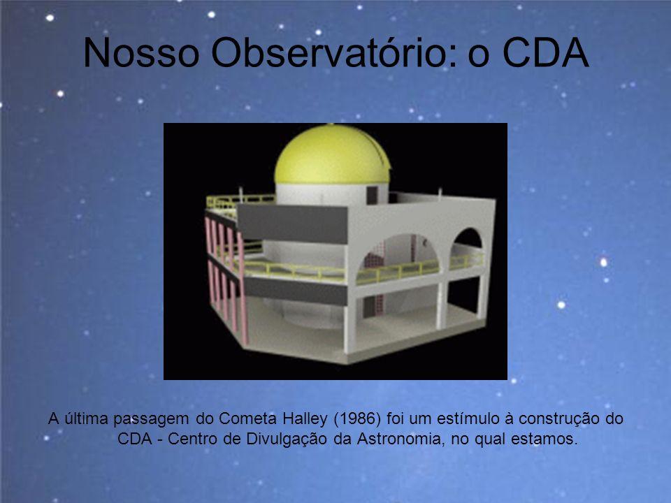 Nosso Observatório: o CDA A última passagem do Cometa Halley (1986) foi um estímulo à construção do CDA - Centro de Divulgação da Astronomia, no qual