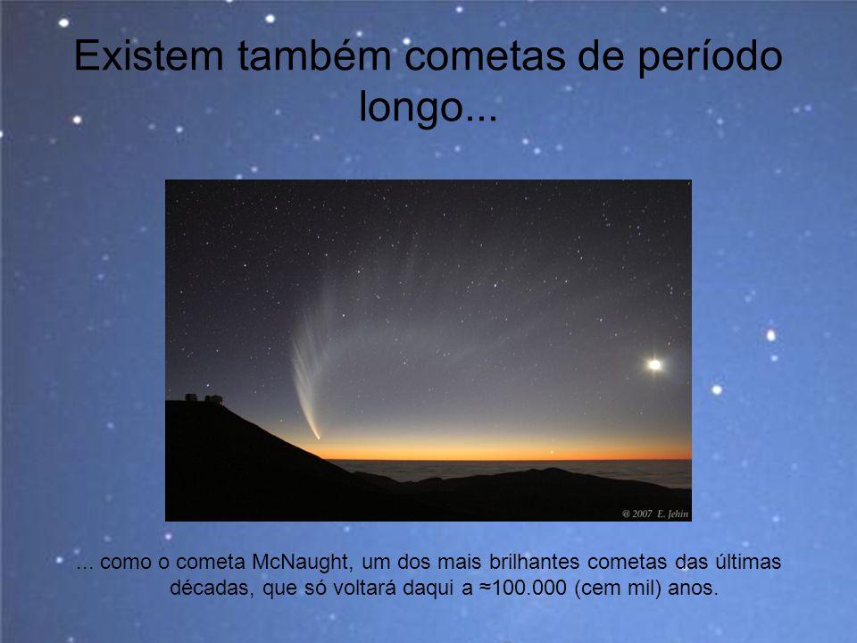 Existem também cometas de período longo...... como o cometa McNaught, um dos mais brilhantes cometas das últimas décadas, que só voltará daqui a 100.0