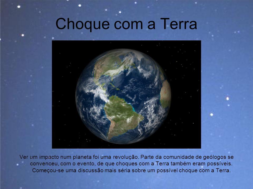 Choque com a Terra Ver um impacto num planeta foi uma revolução. Parte da comunidade de geólogos se convenceu, com o evento, de que choques com a Terr