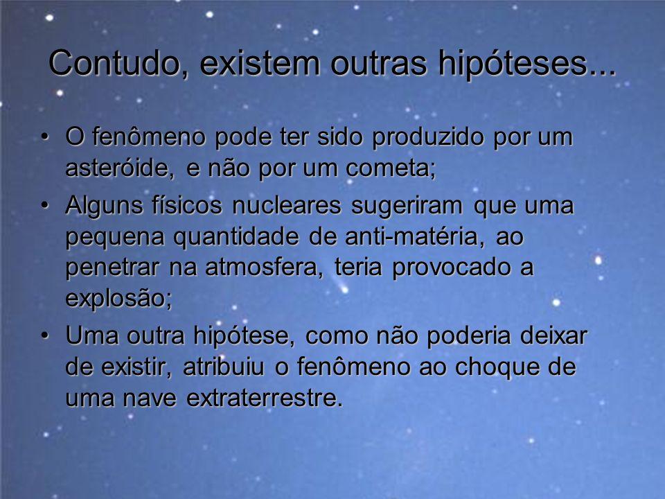 Contudo, existem outras hipóteses... O fenômeno pode ter sido produzido por um asteróide, e não por um cometa;O fenômeno pode ter sido produzido por u
