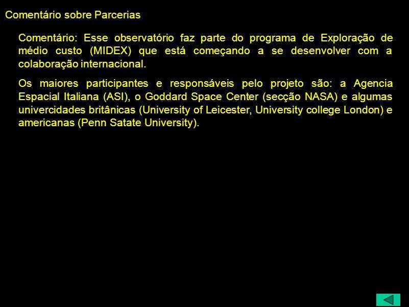 Comentário sobre Parcerias Comentário: Esse observatório faz parte do programa de Exploração de médio custo (MIDEX) que está começando a se desenvolver com a colaboração internacional.