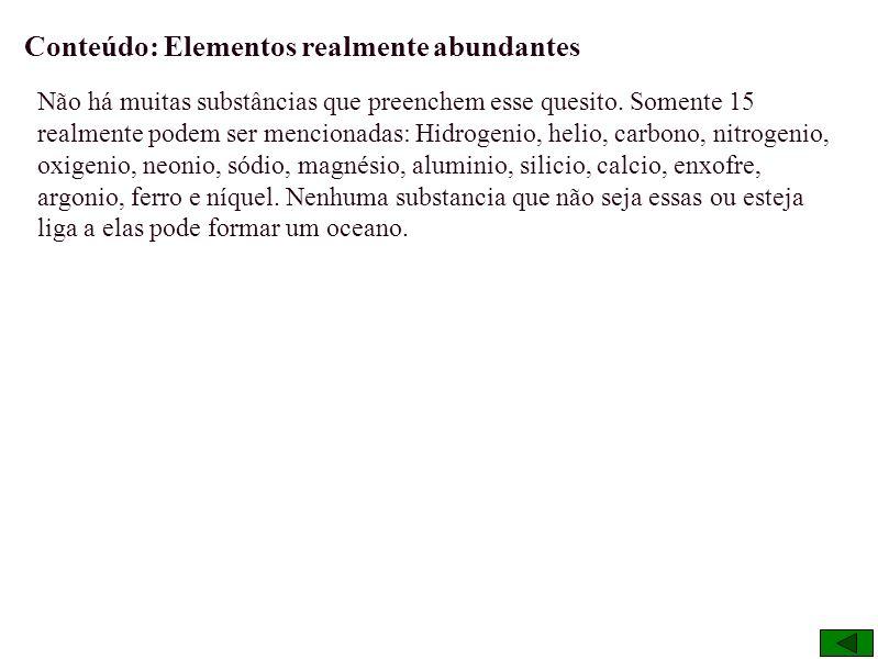 Elementos realmente abundantes Alumínio Magnésio Argônio Neônio Cálcio Nitrogênio Carbono Níquel Enxofre Oxigênio Ferro Silício Hélio Sódio Hidrogênio