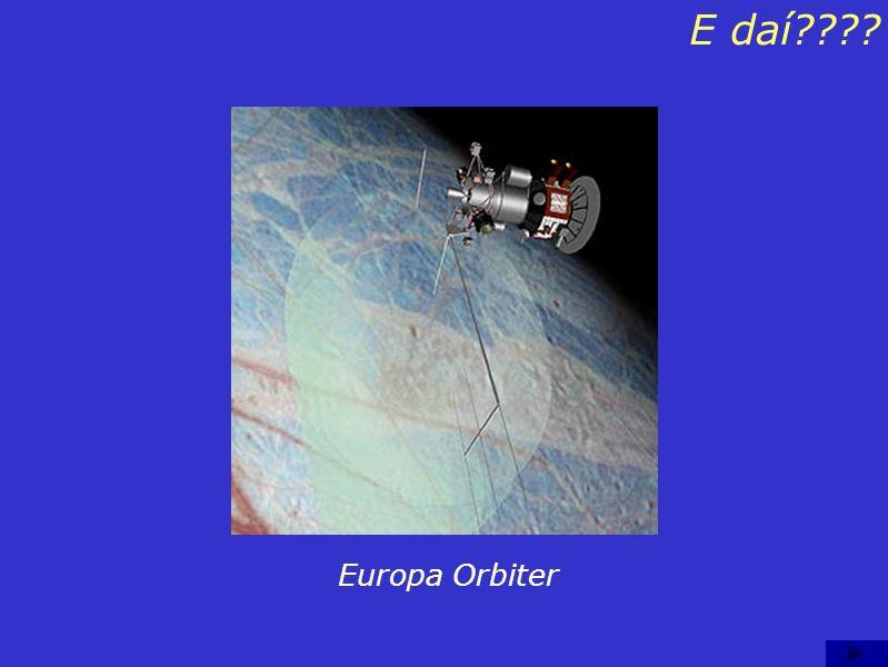 Conteúdo: E daí??? Vimos que a Missão Galileu passou por Europa, e foi nessa passagem que descobrimos um pouco mais sobre esse Satélite. Observe na fi