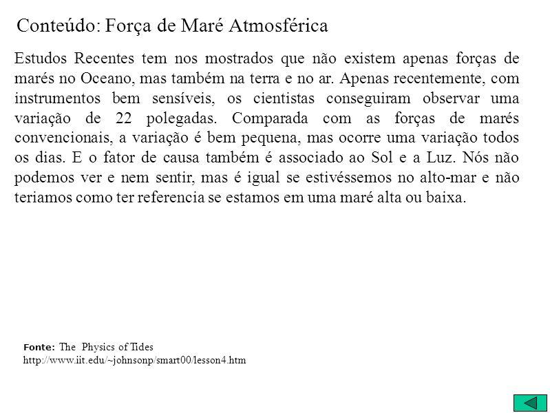 Conteúdo: Força de Maré Atmosférica Estudos Recentes tem nos mostrados que não existem apenas forças de marés no Oceano, mas também na terra e no ar.