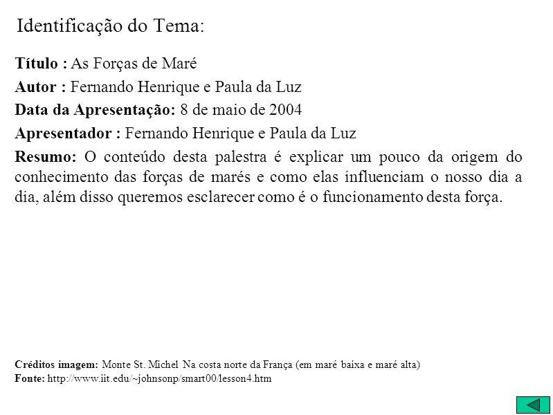 Identificação do Tema: Título : As Forças de Maré Autor : Fernando Henrique e Paula da Luz Data da Apresentação: 8 de maio de 2004 Apresentador : Fern
