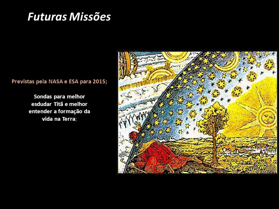 Futuras Missões Previstas pela NASA e ESA para 2015; Sondas para melhor esdudar Titã e melhor entender a formação da vida na Terra;