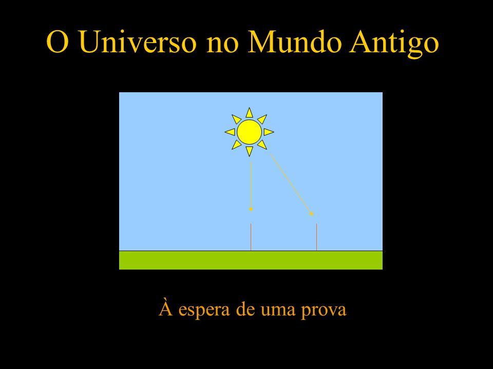 O Universo no Mundo Antigo À espera de uma prova