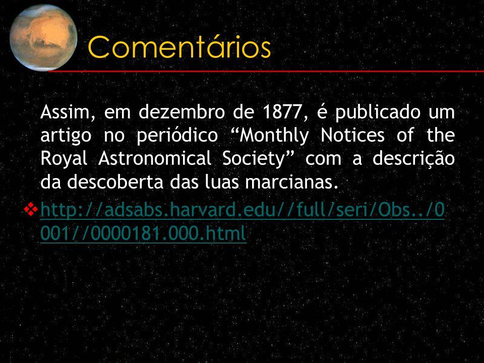 Comentários Assim, em dezembro de 1877, é publicado um artigo no periódico Monthly Notices of the Royal Astronomical Society com a descrição da descob