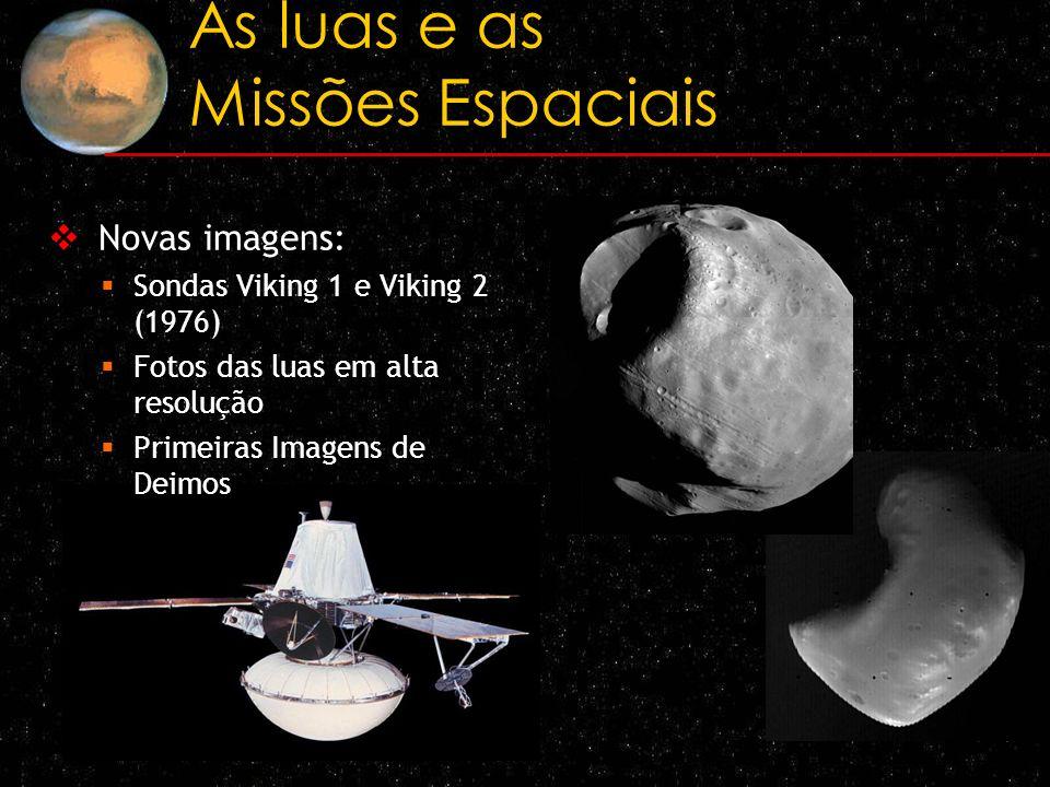 As luas e as Missões Espaciais Novas imagens: Sondas Viking 1 e Viking 2 (1976) Fotos das luas em alta resolução Primeiras Imagens de Deimos