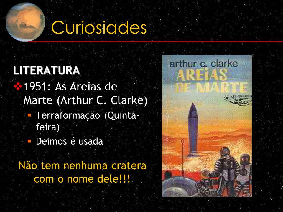 Curiosiades LITERATURA 1951: As Areias de Marte (Arthur C. Clarke) Terraformação (Quinta- feira) Deimos é usada Não tem nenhuma cratera com o nome del