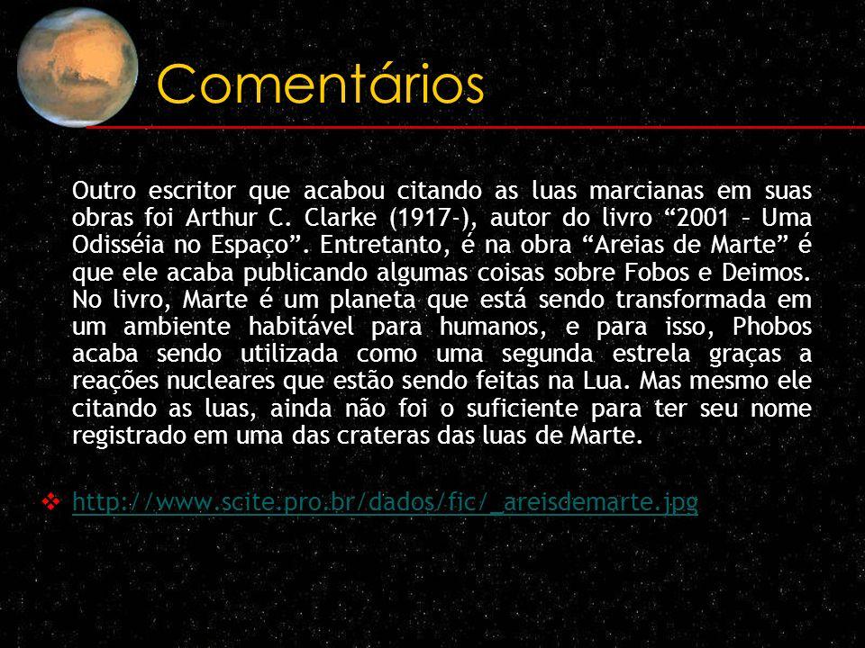 Comentários Outro escritor que acabou citando as luas marcianas em suas obras foi Arthur C. Clarke (1917-), autor do livro 2001 – Uma Odisséia no Espa