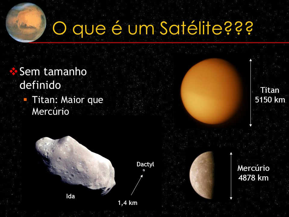 Satélites - Planetas Planeta Luas ao seu redor Mercúrio0 Vênus0 Terra1 (Lua) Marte 2 (Fobos e Deimos) Júpiter63 Saturno61 Urano27 Netuno13