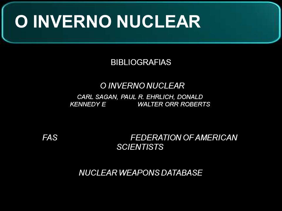 O INVERNO NUCLEAR BIBLIOGRAFIAS O INVERNO NUCLEAR CARL SAGAN, PAUL R. EHRLICH, DONALD KENNEDY E WALTER ORR ROBERTS FAS FEDERATION OF AMERICAN SCIENTIS