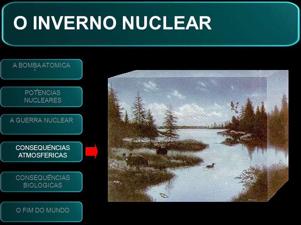 O INVERNO NUCLEAR A GUERRA NUCLEAR O FIM DO MUNDO POTENCIAS NUCLEARES V CONSEQUENCIAS ATMOSFERICAS ` V CONSEQUENCIAS BIOLOGICAS ` V A BOMBA ATOMICA V