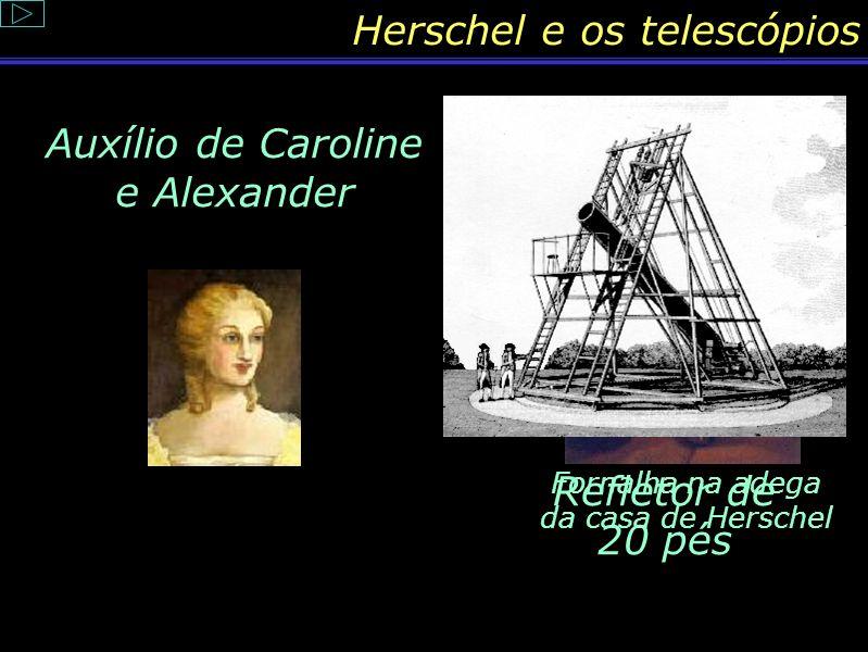 Conteúdo: Vida de Herschel herschel-house.jpg. Disponível em:. Acesso em: 10. maio. 2004 herschel-01s.jpg. Disponível em:. Acesso em: 10. maio. 2004ww