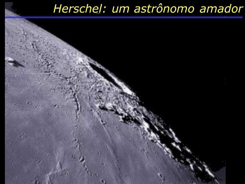 Astronomia Herschel: um astrônomo amador mediu a altura de mais de cem crateras na Lua.