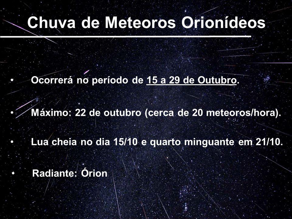 Chuva de Meteoros Orionídeos Ocorrerá no período de 15 a 29 de Outubro. Máximo: 22 de outubro (cerca de 20 meteoros/hora). Lua cheia no dia 15/10 e qu