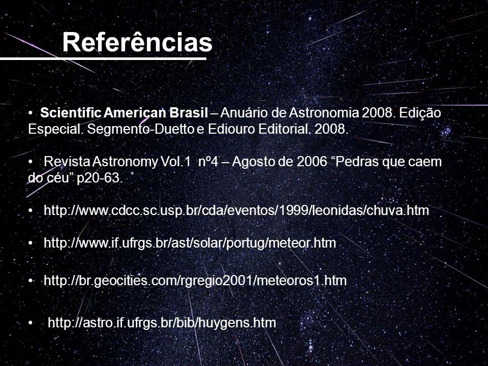 Referências Scientific American Brasil – Anuário de Astronomia 2008. Edição Especial. Segmento-Duetto e Ediouro Editorial. 2008. Revista Astronomy Vol