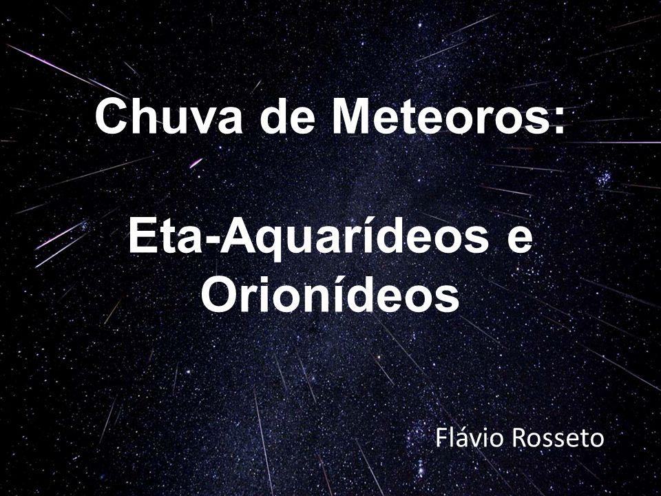 Flávio Rosseto Chuva de Meteoros: Eta-Aquarídeos e Orionídeos