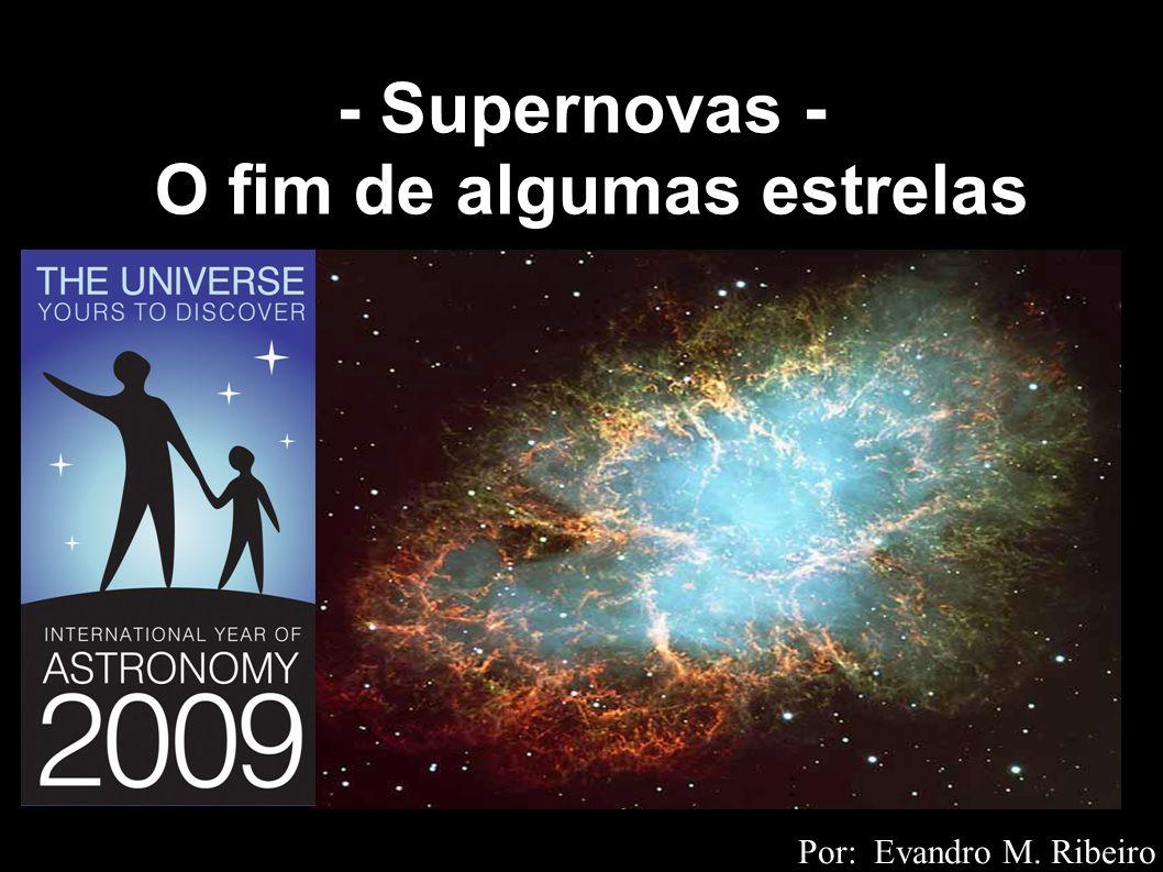 - Supernovas - O fim de algumas estrelas Por: Evandro M. Ribeiro