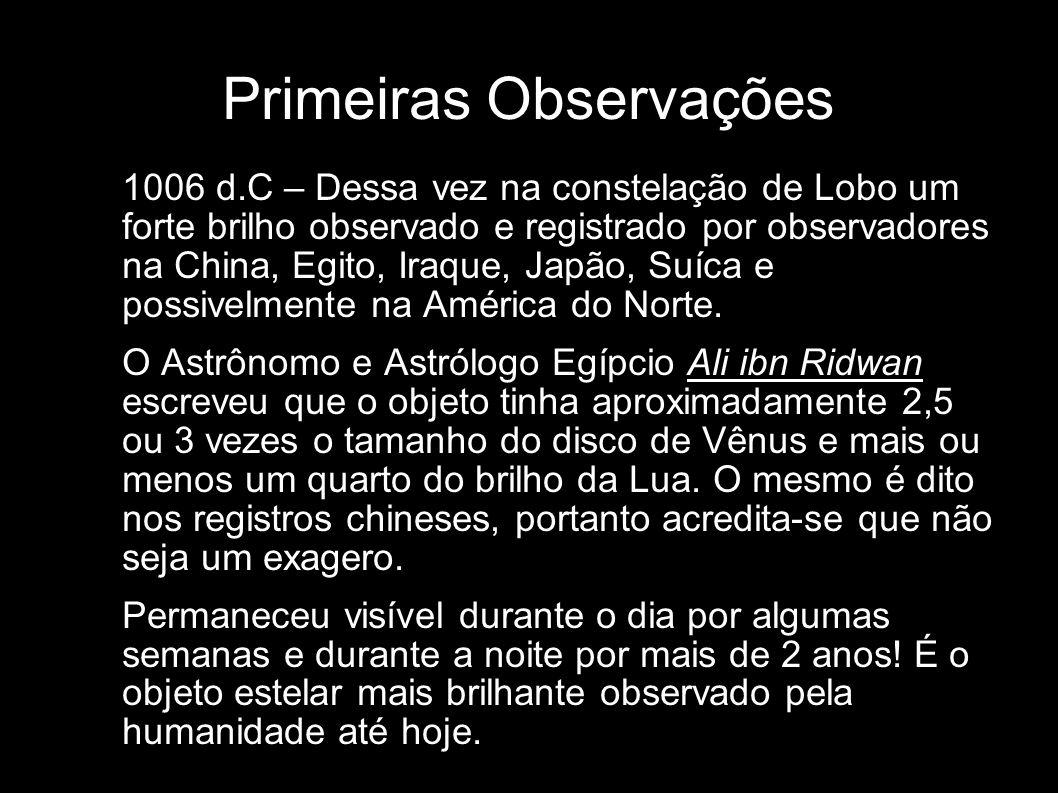 Primeiras Observações 1006 d.C – Dessa vez na constelação de Lobo um forte brilho observado e registrado por observadores na China, Egito, Iraque, Jap