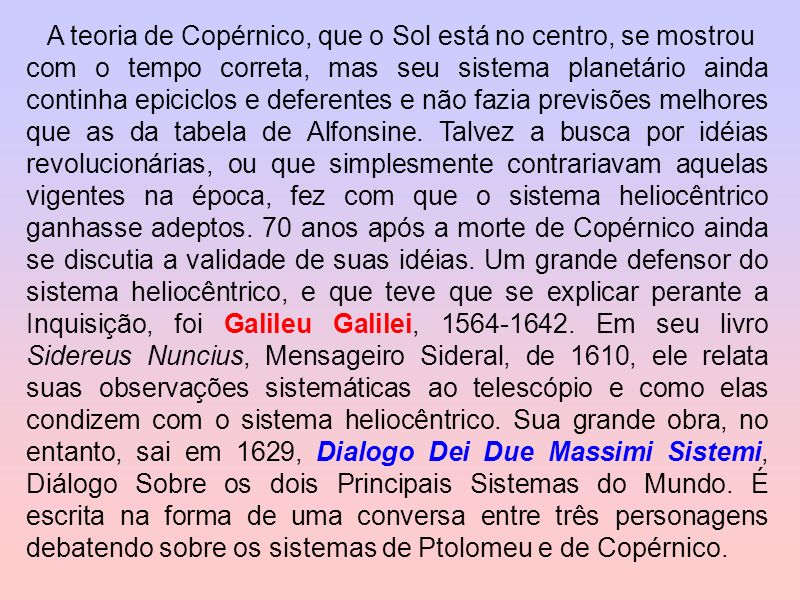 Embora o sistema geocêntrico de Ptolomeu, com dezenas de epiciclos, pudesse prevêr com boa precisão a posição dos astros por digamos um ano, após sécu